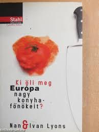 Nan Lyons: Ki öli meg Európa nagy konyhafőnökeit? (Kulinária Kiadó, 2006) -  antikvarium.hu