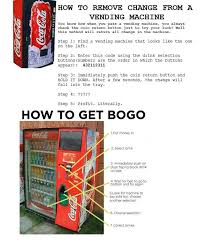 How To Remove Change From A Vending Machine Amazing Free Sodas And Free Change