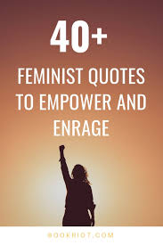 40 Empowering Feminist Quotes To Keep You Fighting The Good Fight Awesome Fighting Quotes