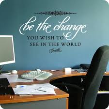 office wall decal. Be The Change You Wish To See Office Wall Decal E
