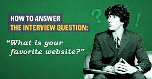How To Answer The Interview Question What S Your Favorite Website