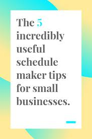 Quick Schedule Maker 5 Incredibly Useful Schedule Maker Tips For Small Businesses