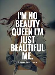 Quotes On Beautiful Me Best Of I'm No Beauty Queen I'm Just Beautiful Me Picture Quotes