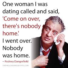 Dating Quote From The Classic Rodney Dangerfield Dating Love And Extraordinary Rodney Dangerfield Quotes