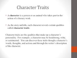 character elements of literature character traits a character is  character traits a character is a person or an animal who takes part in the action
