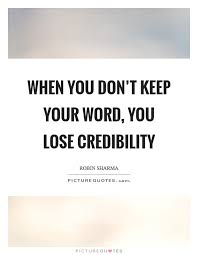 Keep Your Word Quotes Interesting When You Don't Keep Your Word You Lose Credibility Picture Quotes