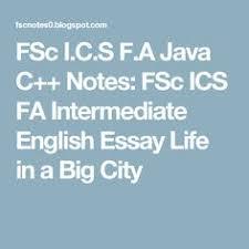 fsc i c s f a java c notes fsc ics fa intermediate english fsc i c s f a java c notes fsc ics fa intermediate english essay life in a