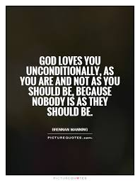 God Loves You Quotes Beauteous God Loves You Unconditionally As You Are And Not As You Should