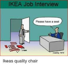 i have a job interview ikea job interview please have a seat anaay pete ikea meme on me me