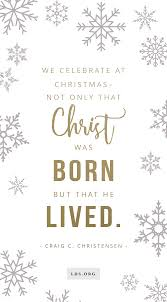 Christian Christmas Eve Quotes Best of We Celebrate At Christmas Not Only That Christ Was Born But That