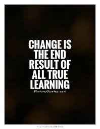 Learning Quotes Inspiration Change Is The End Result Of All True Learning Picture Quotes