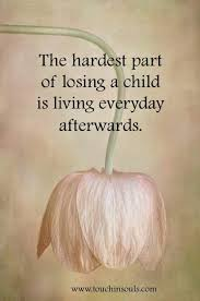 Quotes About Losing Interesting Loss Of My Only Child Loss Of A Child Grieving Help For