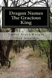 The Gracious King: Dragon Names by Elera Jennings, Emery Avery Knight,  Paperback | Barnes & Noble®