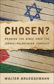 chosen reading the bible amid the i palestinian conflict by  chosen reading the bible amid the i palestinian conflict by walter brueggemann a review