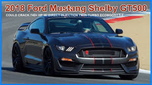 2018 ford gt500.  ford hot 2018 shelby gt500 is coming could crack 740 hp w directinjection  twinturbo ecoboost 50  youtube and ford gt500
