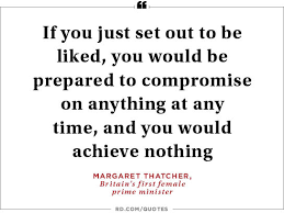 "empowering quotes from women in politics reader s digest  you would be prepared to compromise on anything at any time and you would achieve nothing "" margaret thatcher britain s first female prime minister"
