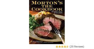 morton s the cookbook 100 steakhouse recipes for every kitchen aa amazon books
