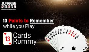 remember while you play 13 cards rummy