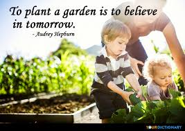 Garden Quotes Inspiration To Plant A Garden Is To Believe In Tomorrow Audrey Hepburn Quote