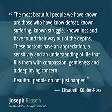The Most Beautiful People Quote Best of Beautiful People Do Not Just Happen Elisabeth KüblerRoss