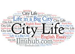 city life essay essay on city life life in a big city essay with quotations ilmi hub