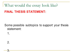 how to write a thesis statement what is a thesis a thesis  what would the essay look like final thesis statement some possible subtopics to support