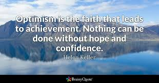 Optimism Quotes Best Optimism Is The Faith That Leads To Achievement Nothing Can Be Done
