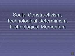 Technological Determinism Social Constructivism Technological Determinism