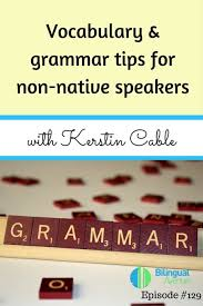 Grammar Tips Vocabulary And Grammar Tips For Non Native Speakers