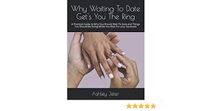 Why Waiting To Date Get's You The Ring: A Practical Guide to Why You Should  Wait To Date and Things You Should Be Doing While You Wait For your  Soulmate: Jeter, Ashley: