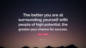 """Surround Yourself With People Quotes Best of John C Maxwell Quote """"The Better You Are At Surrounding Yourself"""