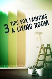 Painting The Living Room 3 Tips For Painting A Living Room
