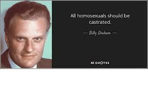 Az Quotes Delectable All Homosexuals Should Be Castrated Bully Guaham AZ QUOTES Dank