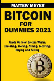 Amazon.com: Bitcoin for Dummies 2021: Guide on How Bitcoin Works, Investing,  Storing, Mining, Securing, Buying and Selling (9798714050695): Meyer,  Mattew: Books