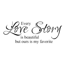 Love Wall Quotes Impressive Amazon Every Love Story Is Beautiful But Ours Is My Favorite