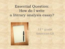 essential question how do i write a literary analysis essay  essential question how do i write a literary analysis essay
