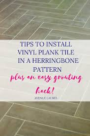 tips to install vinyl plank floors in a herringbone pattern plus a cool to make grouting quick and easy avenue laurel