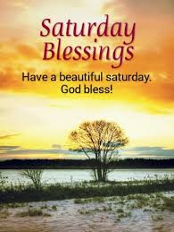 Every day i feel it is a blessing from god. Good Morning Saturday Best Saturday Morning Blessing Quotes Pictures