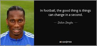 Good Football Quotes Delectable Didier Drogba Quote In Football The Good Thing Is Things Can
