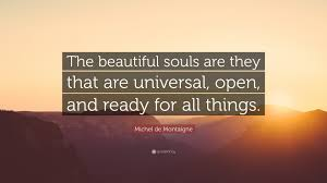 "Beautiful Souls Quotes Best Of Michel De Montaigne Quote ""The Beautiful Souls Are They That Are"