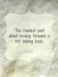 Looking Forward Quotes Mesmerizing Move Forward Quotes Inspirational The Hardest Part About Moving
