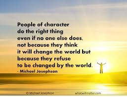 Quote People Of Character Do The Right Thing Even If No One Else