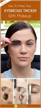 now that you know how to make eyebrows thicker with makeup it s time for you to practice it a little to perfect it don t forget to share your experience