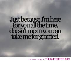 Quotes About Taking Me For Granted 40 Quotes Gorgeous Taking For Granted Quotes Friendship