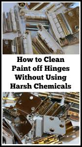 how to clean paint off hinges without using harsh chemicals a bright and beautiful life