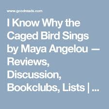 the best the caged bird sings ideas bird poems  i know why the caged bird sings by a angelou reviews discussion bookclubs