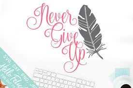 Download your collections in the code format compatible with all browsers, and use icons on your website. Free Never Give Up Feather Svg Cutting Files Crafter File