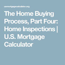 Usmortgage Calculator The Home Buying Process Part Four Home Inspections U S Mortgage