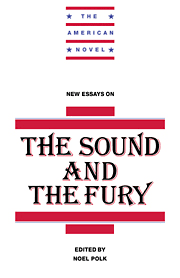 new essays on the sound and the fury edited by noel polk new essays on the sound and the fury