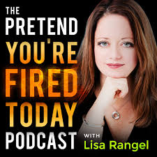 The Pretend You Re Fired Today Podcast